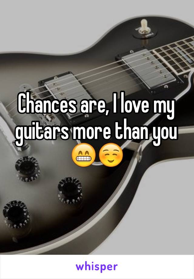 Chances are, I love my guitars more than you 😁☺️