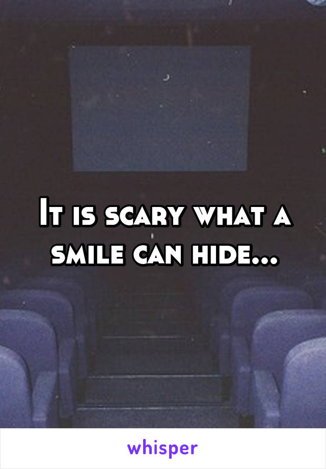 It is scary what a smile can hide...