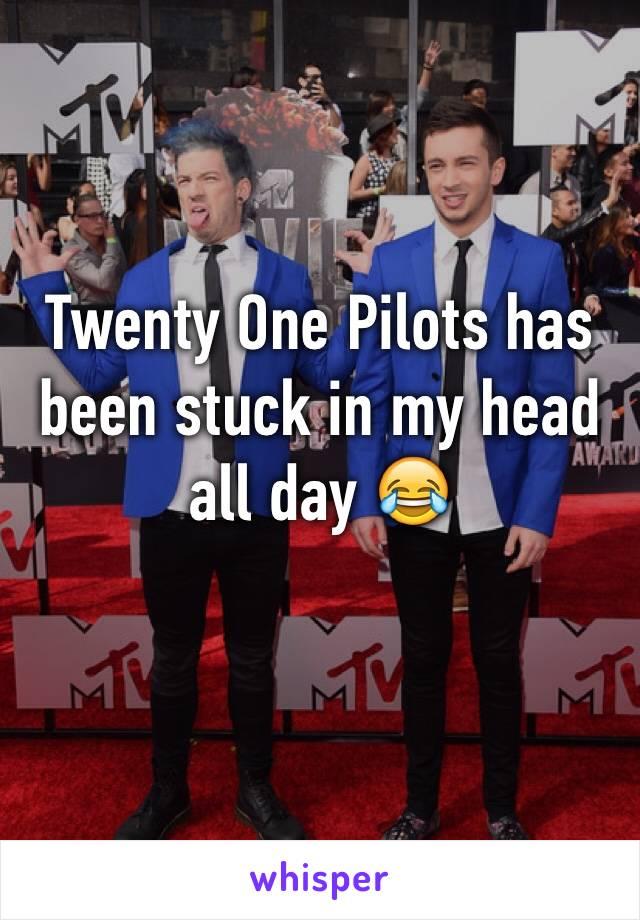 Twenty One Pilots has been stuck in my head all day 😂