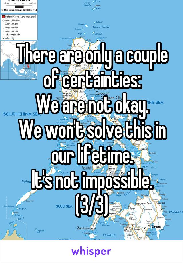 There are only a couple of certainties: We are not okay. We won't solve this in our lifetime. It's not impossible. (3/3)