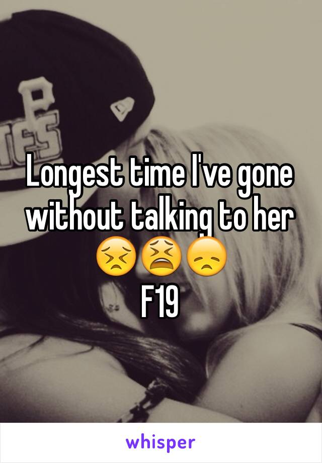 Longest time I've gone without talking to her 😣😫😞 F19