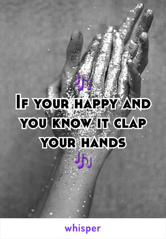 🎶 If your happy and you know it clap your hands 🎶