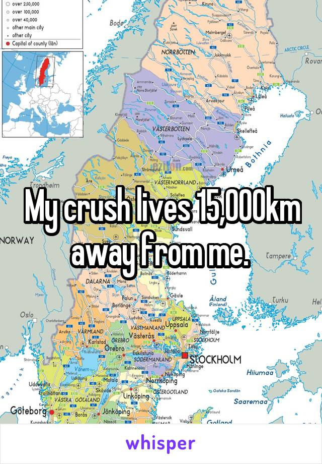 My crush lives 15,000km away from me.