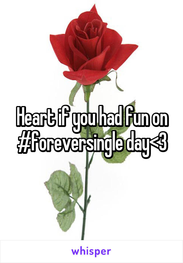 Heart if you had fun on #foreversingle day<3