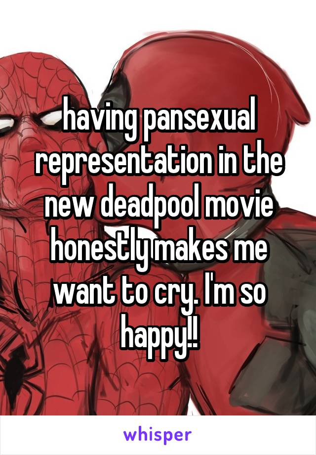 having pansexual representation in the new deadpool movie honestly makes me want to cry. I'm so happy!!