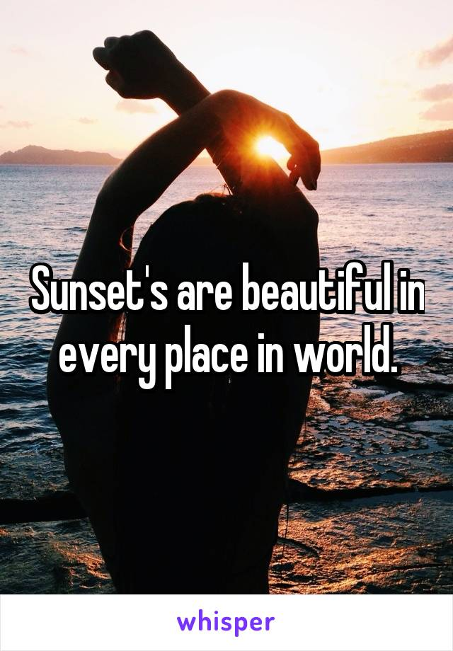 Sunset's are beautiful in every place in world.