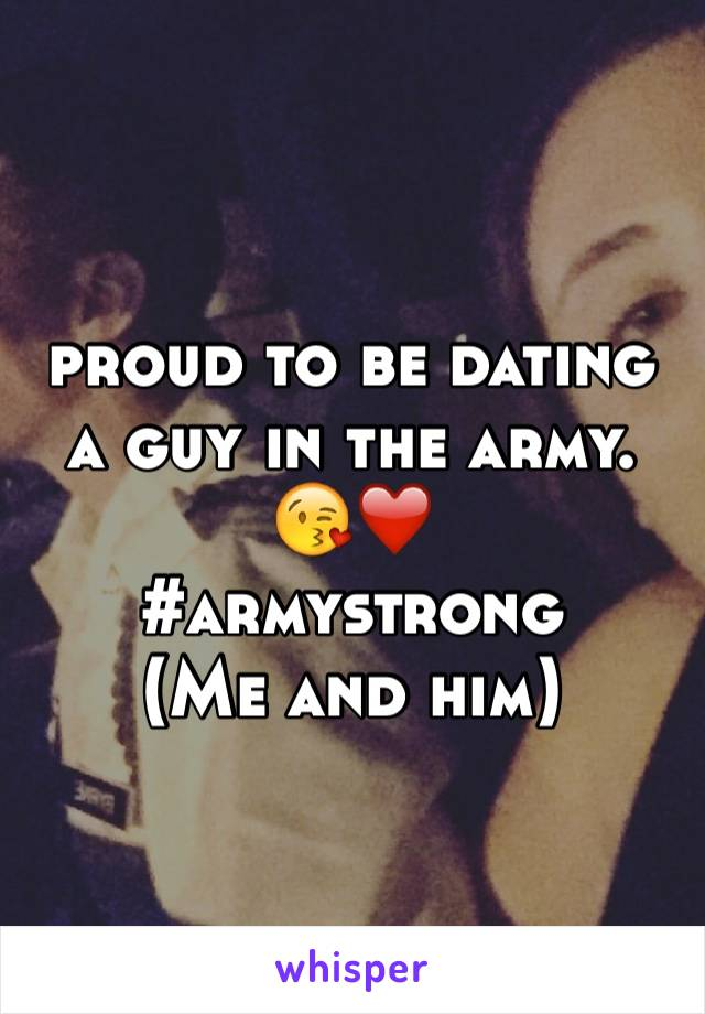 proud to be dating a guy in the army. 😘❤️ #armystrong (Me and him)
