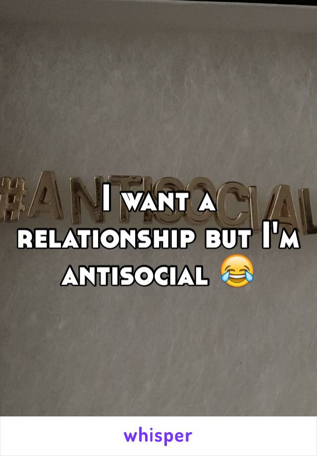 I want a relationship but I'm antisocial 😂