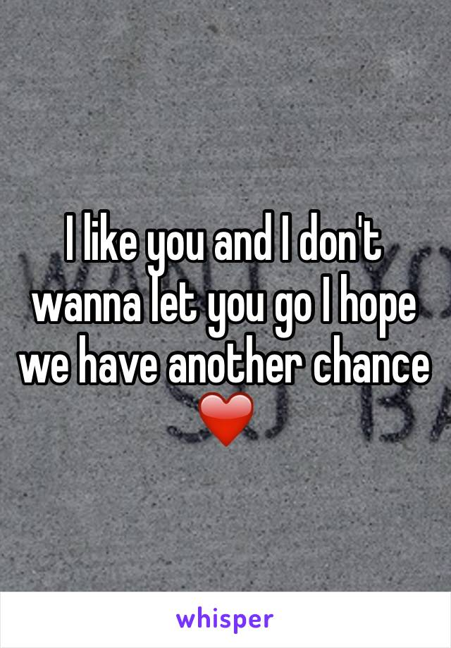 I like you and I don't wanna let you go I hope we have another chance ❤️