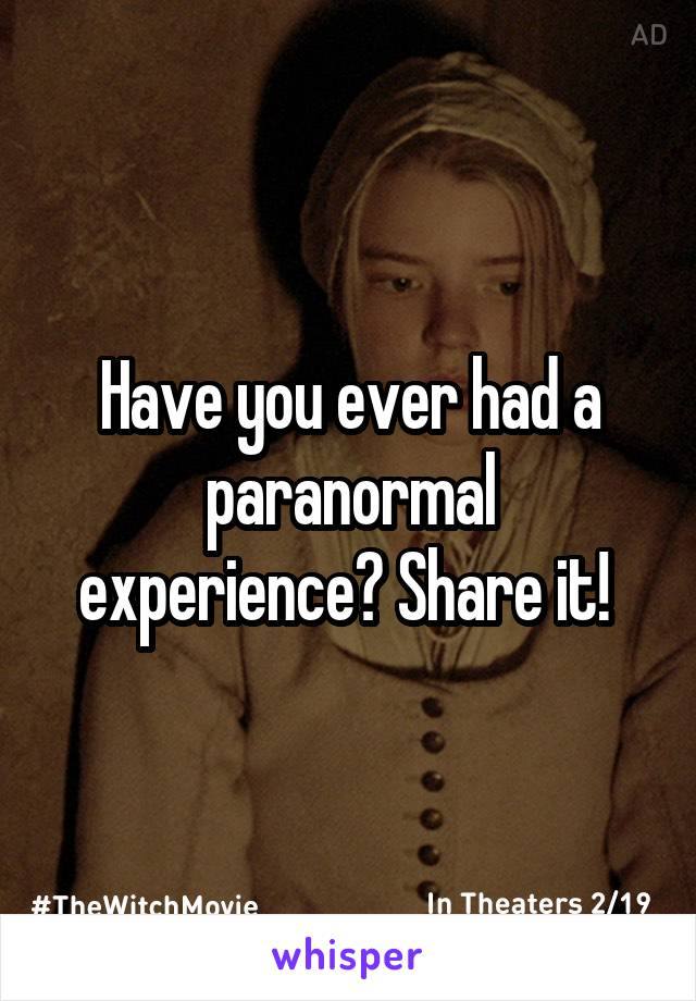 Have you ever had a paranormal experience? Share it!