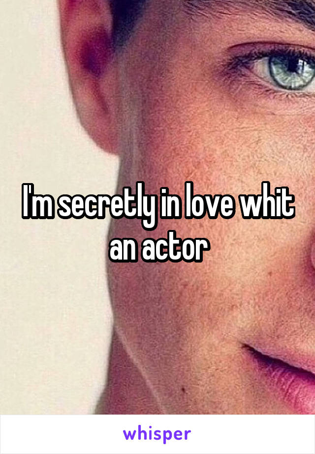 I'm secretly in love whit an actor