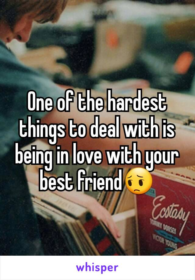 One of the hardest things to deal with is being in love with your best friend😔