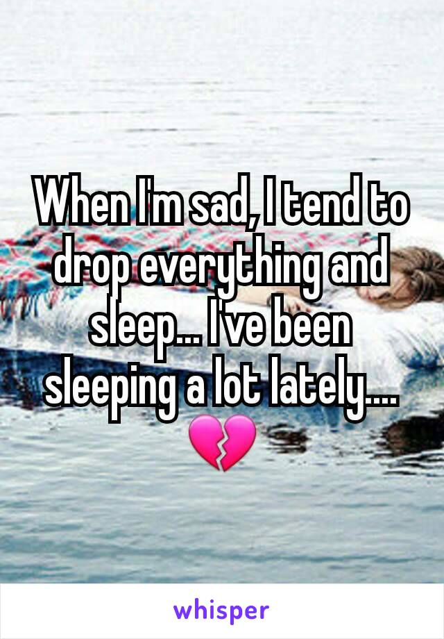 i ve been sleeping a lot