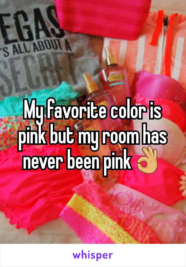My favorite color is pink but my room has never been pink👌