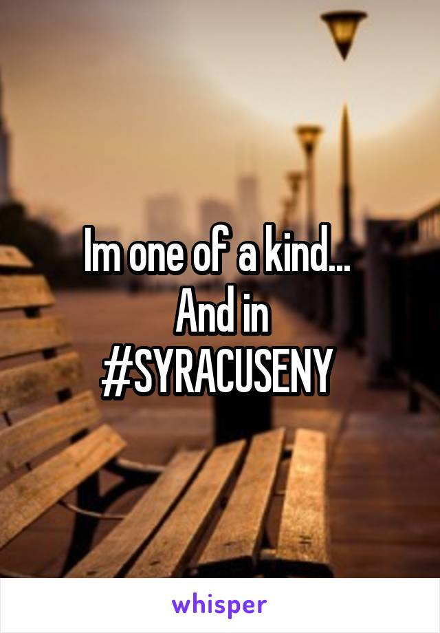 Im one of a kind...  And in #SYRACUSENY