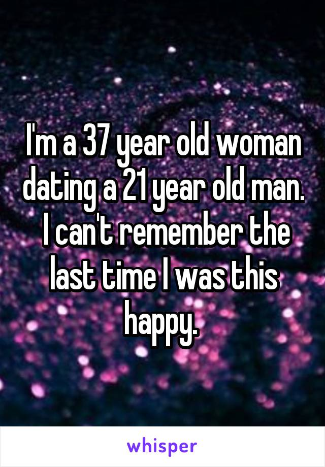 37 Year Old Woman Dating A 21 Year Old Man