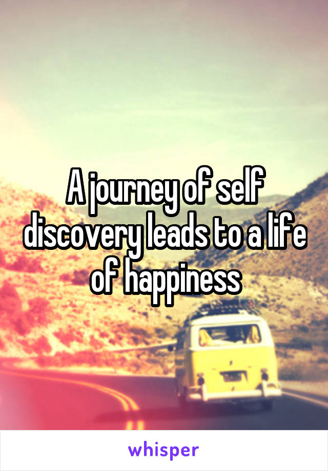 A journey of self discovery leads to a life of happiness
