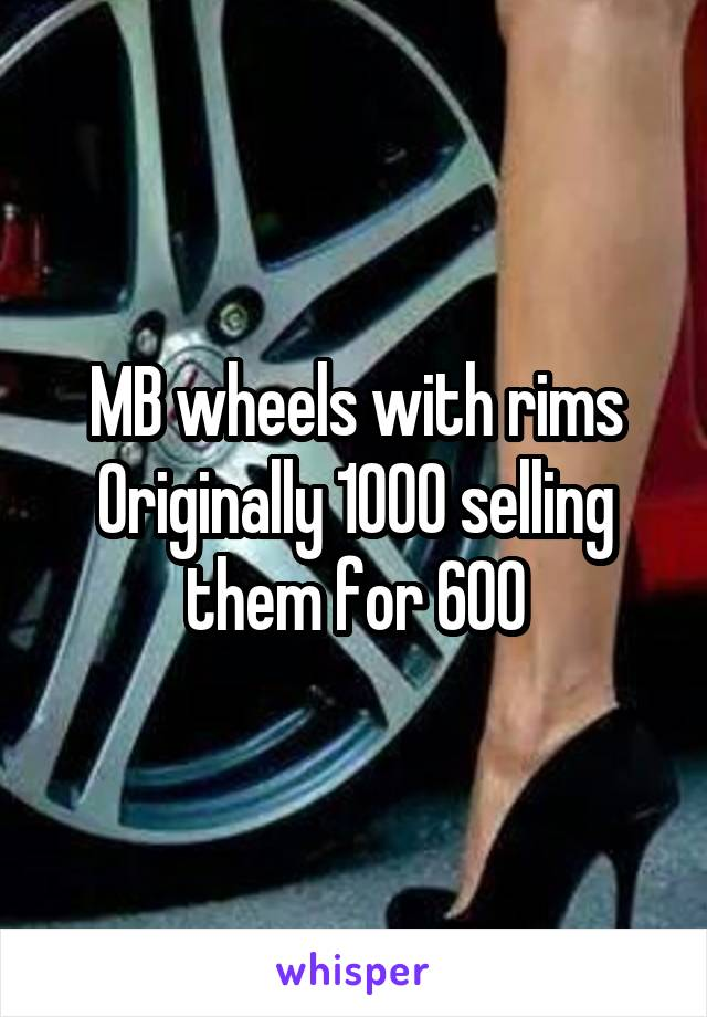 MB wheels with rims Originally 1000 selling them for 600