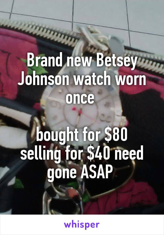 Brand new Betsey Johnson watch worn once   bought for $80 selling for $40 need gone ASAP