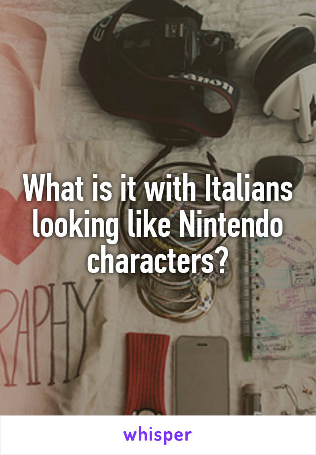 What is it with Italians looking like Nintendo characters?