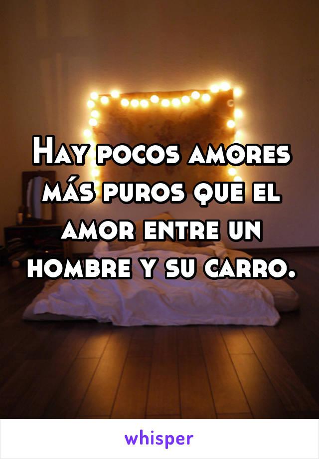 Hay pocos amores más puros que el amor entre un hombre y su carro.