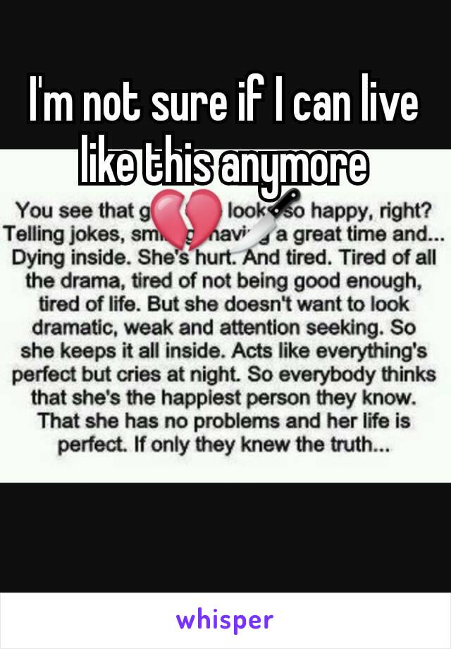 I'm not sure if I can live like this anymore 💔🔪
