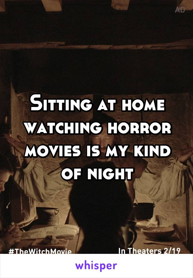 Sitting at home watching horror movies is my kind of night