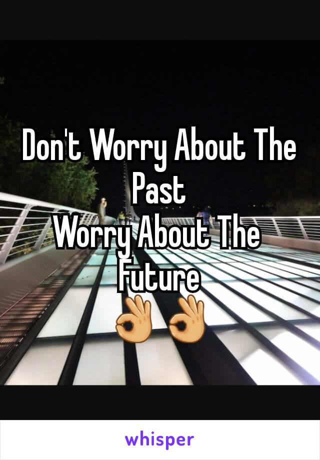 Don't Worry About The Past Worry About The  Future 👌👌