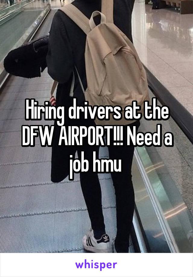 Hiring drivers at the DFW AIRPORT!!! Need a job hmu
