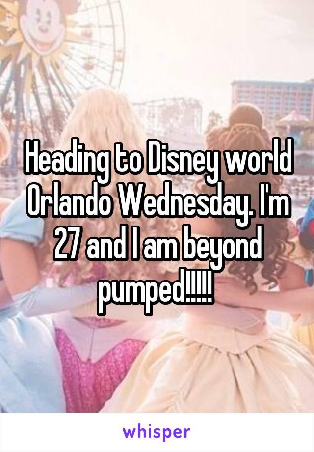 Heading to Disney world Orlando Wednesday. I'm 27 and I am beyond pumped!!!!!