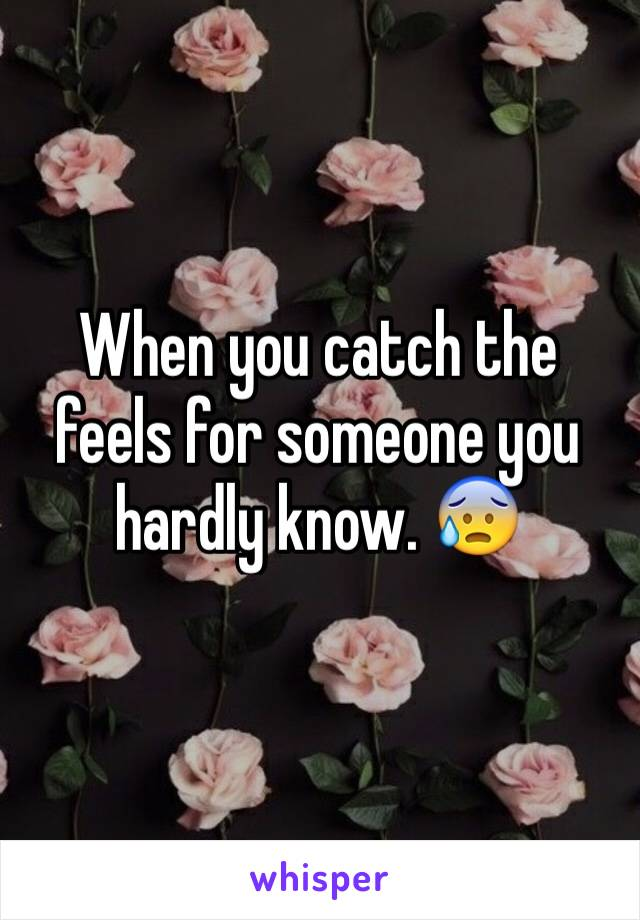 When you catch the feels for someone you hardly know. 😰