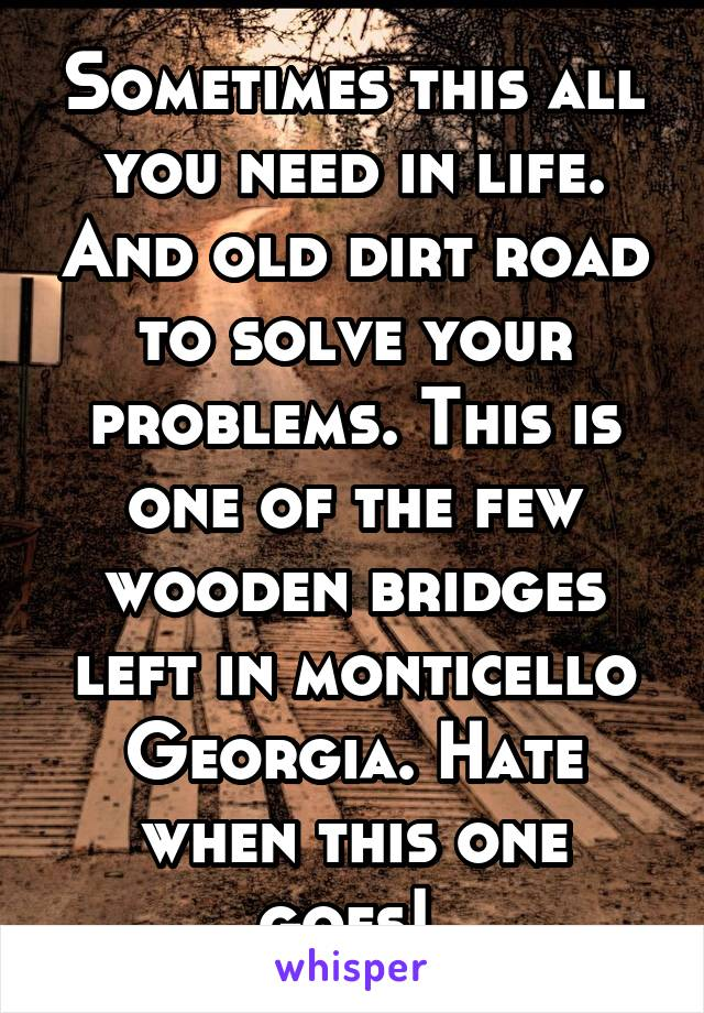 Sometimes this all you need in life. And old dirt road to solve your problems. This is one of the few wooden bridges left in monticello Georgia. Hate when this one goes!