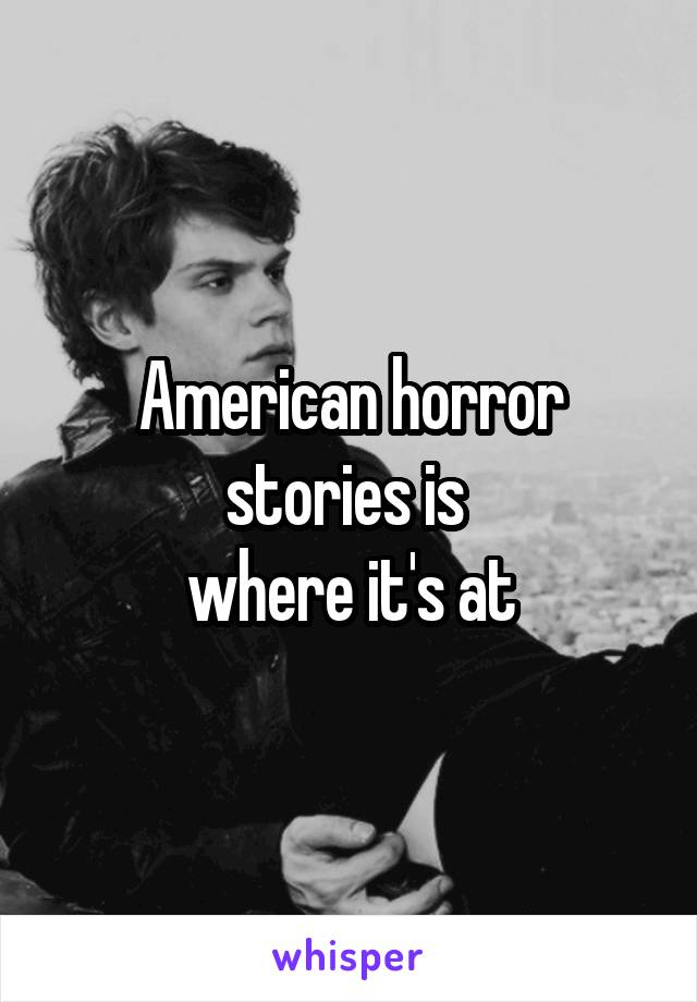 American horror stories is  where it's at