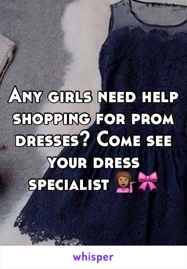 Any girls need help shopping for prom dresses? Come see your dress specialist 💁🏽🎀