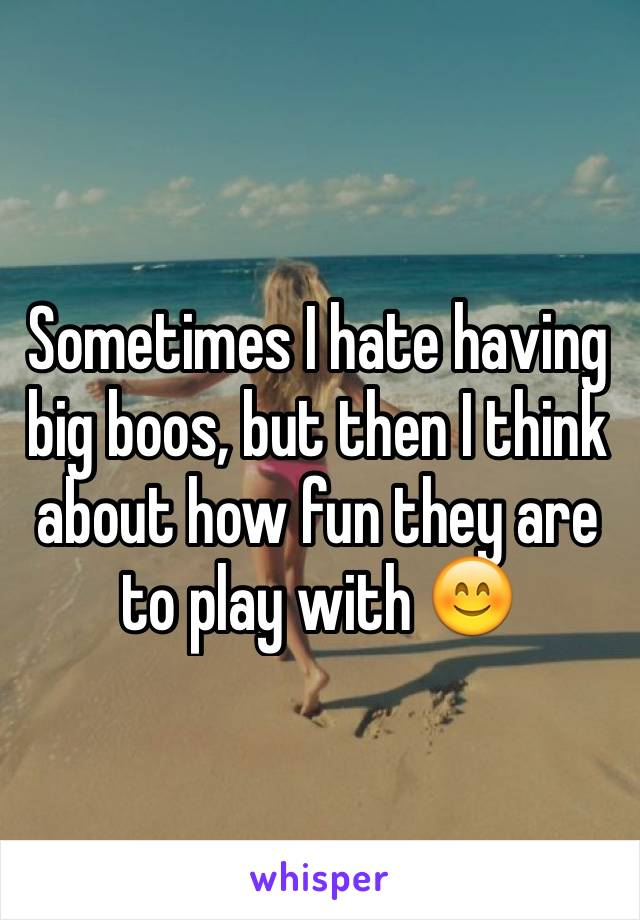 Sometimes I hate having big boos, but then I think about how fun they are to play with 😊