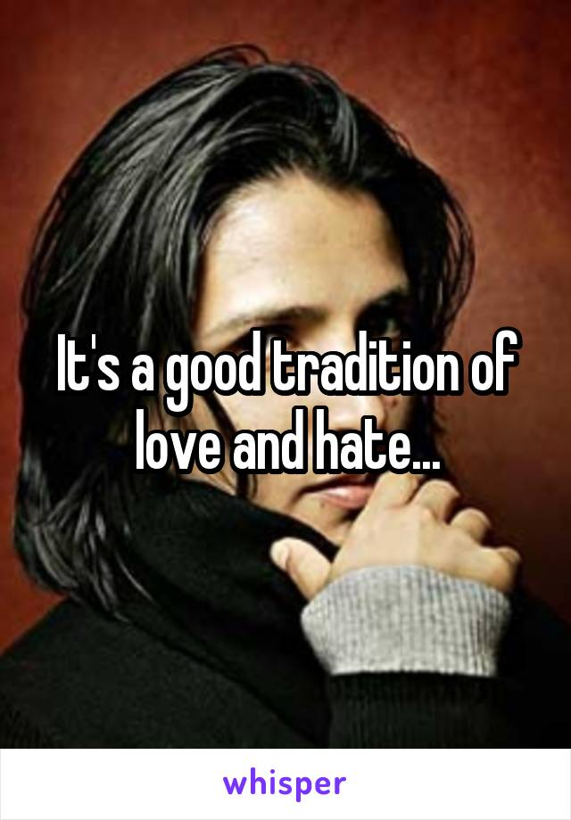 It's a good tradition of love and hate...