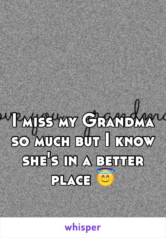 I miss my Grandma so much but I know she's in a better place 😇