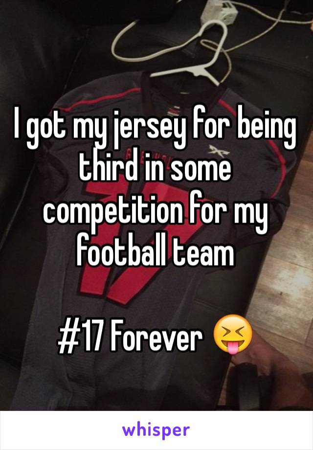 I got my jersey for being third in some competition for my football team  #17 Forever 😝