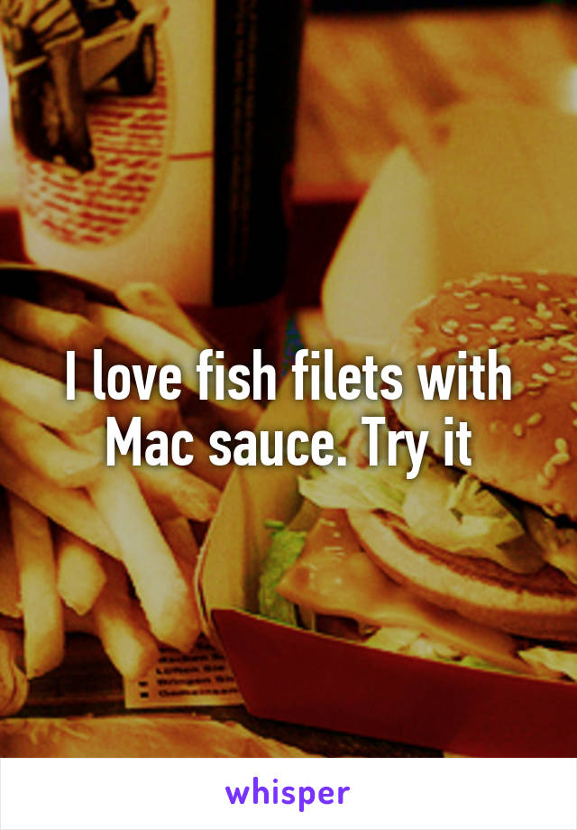 I love fish filets with Mac sauce. Try it