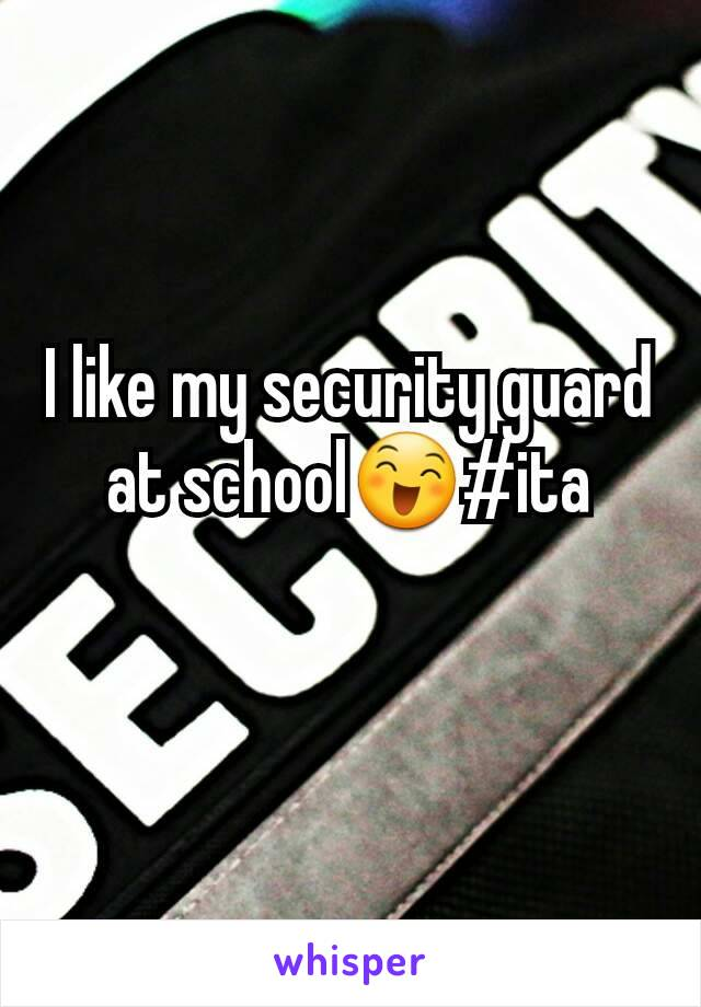 I like my security guard at school😄#ita