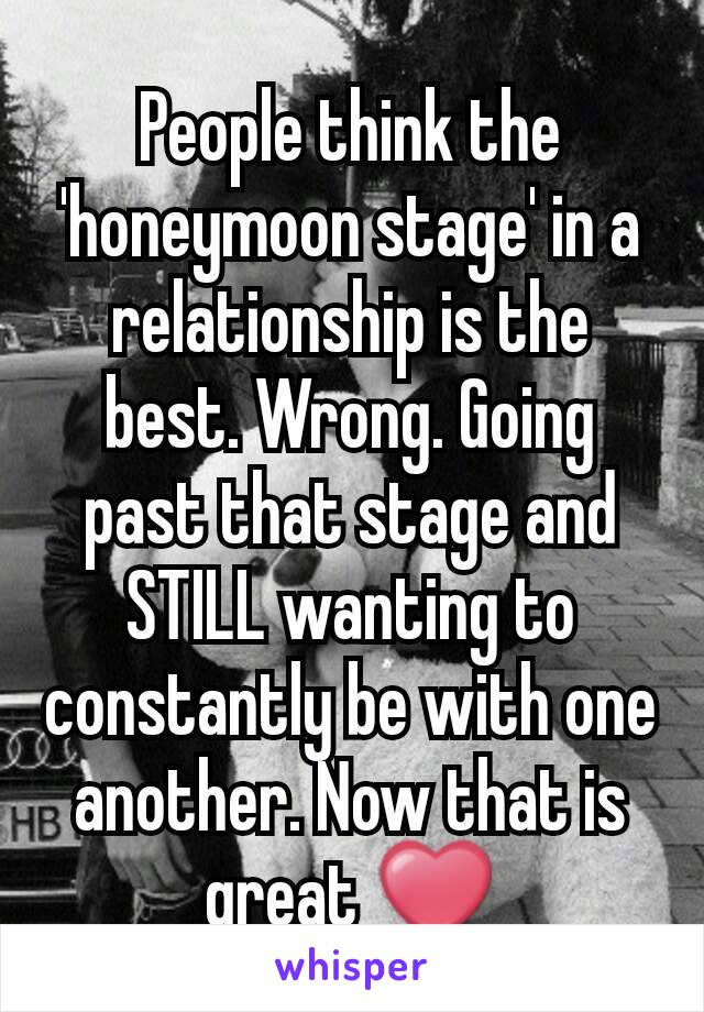 People think the 'honeymoon stage' in a relationship is the
