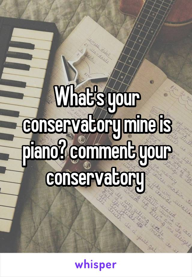 What's your conservatory mine is piano🎹 comment your conservatory