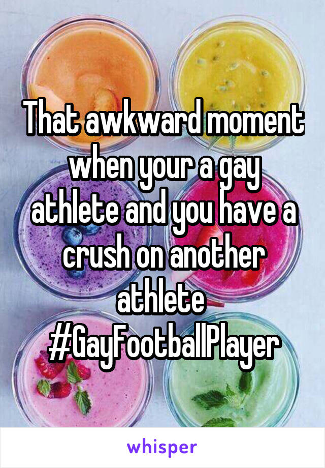 That awkward moment when your a gay athlete and you have a crush on another athlete  #GayFootballPlayer