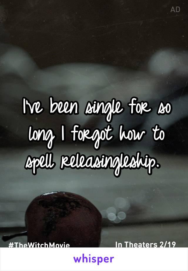 I've been single for so long I forgot how to spell releasingleship.