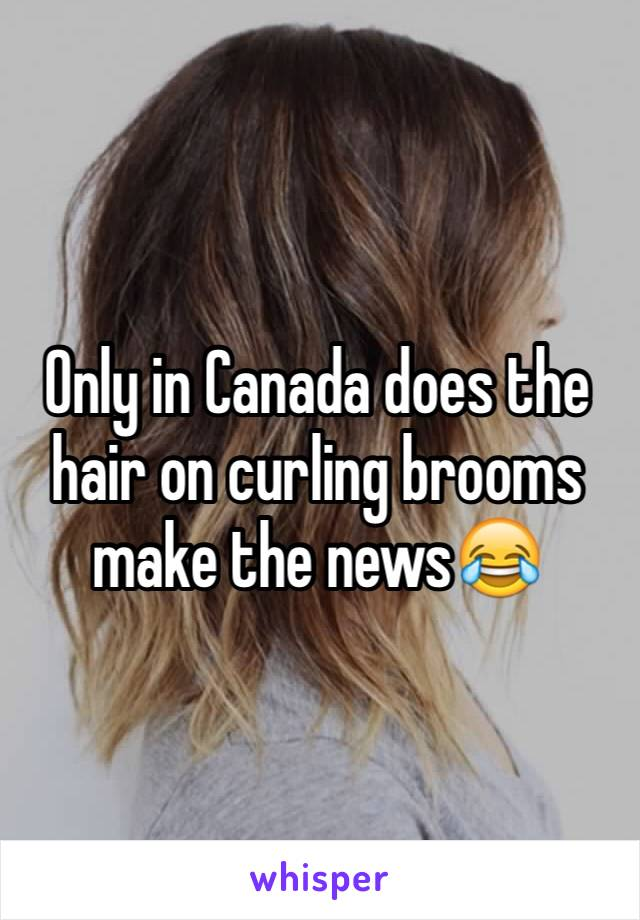 Only in Canada does the hair on curling brooms make the news😂