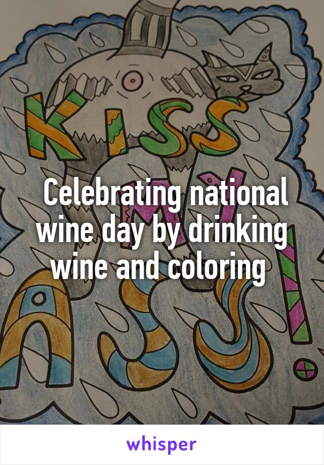 Celebrating national wine day by drinking wine and coloring