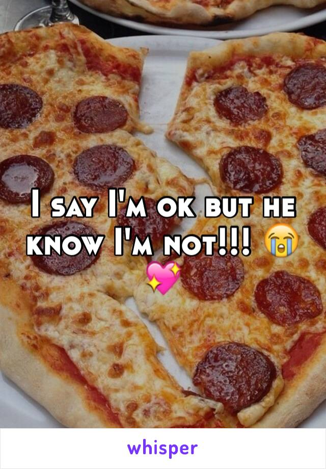 I say I'm ok but he know I'm not!!! 😭💖