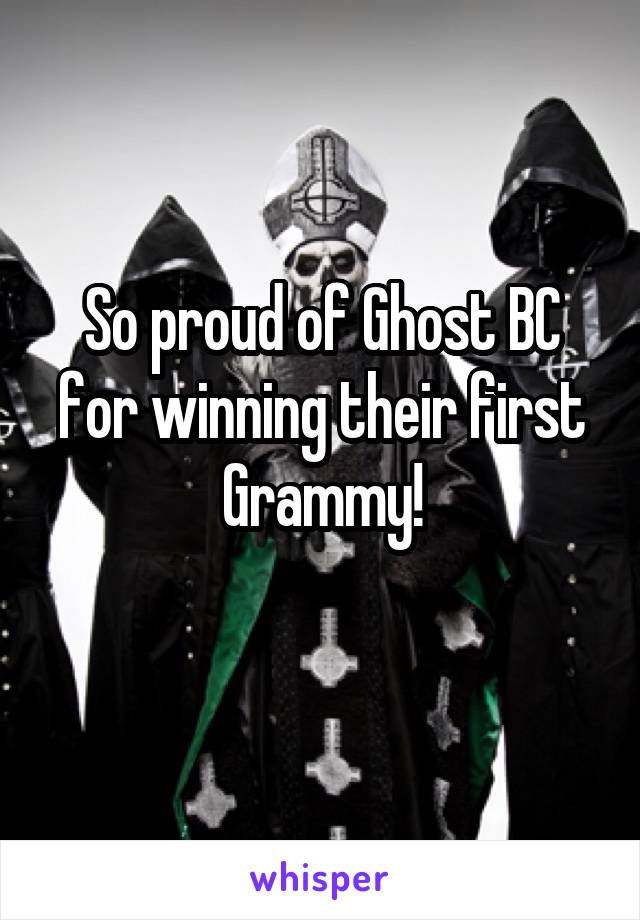 So proud of Ghost BC for winning their first Grammy!