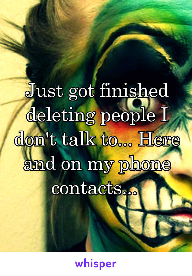Just got finished deleting people I don't talk to... Here and on my phone contacts...
