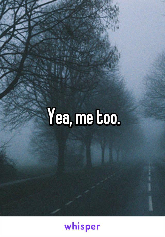 Yea, me too.